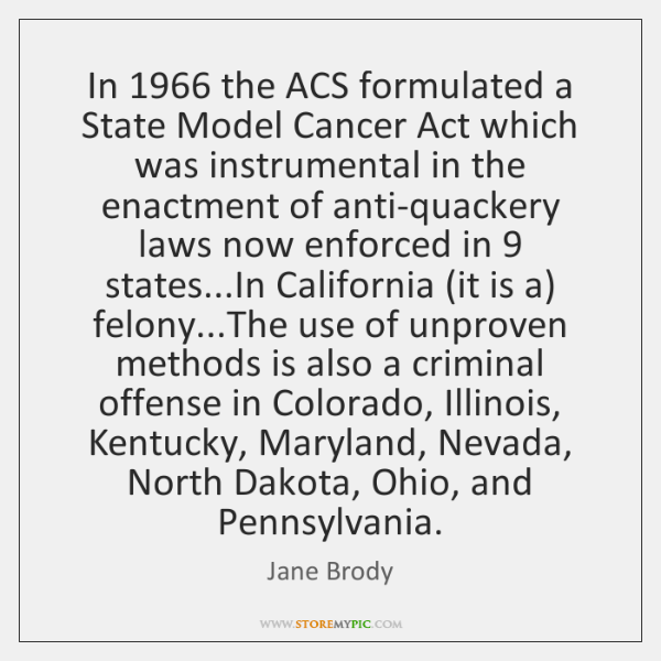 In 1966 the ACS formulated a State Model Cancer Act which was instrumental ...