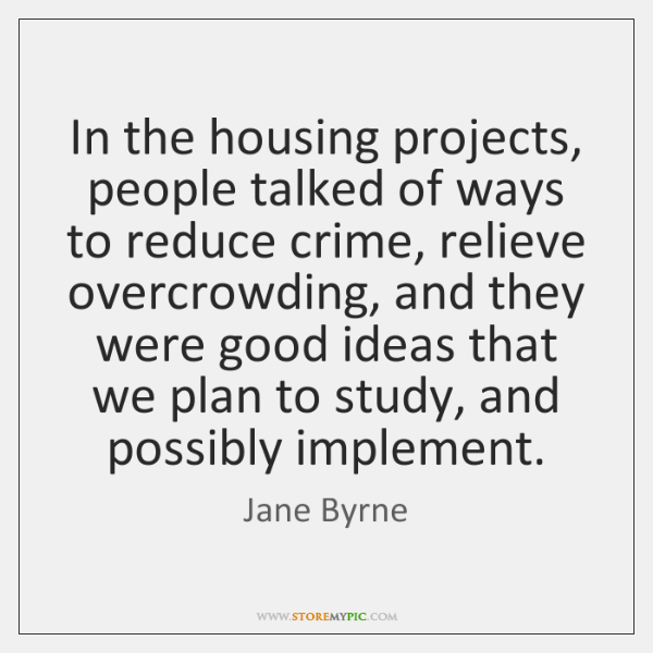 In the housing projects, people talked of ways to reduce crime, relieve ...