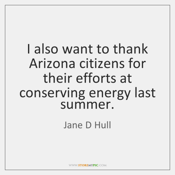 I also want to thank Arizona citizens for their efforts at conserving ...