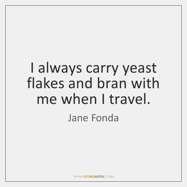 I always carry yeast flakes and bran with me when I travel.