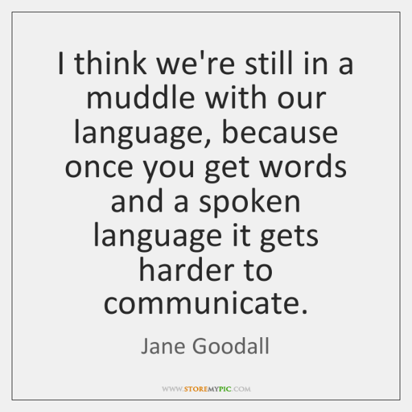 I think we're still in a muddle with our language, because once ...