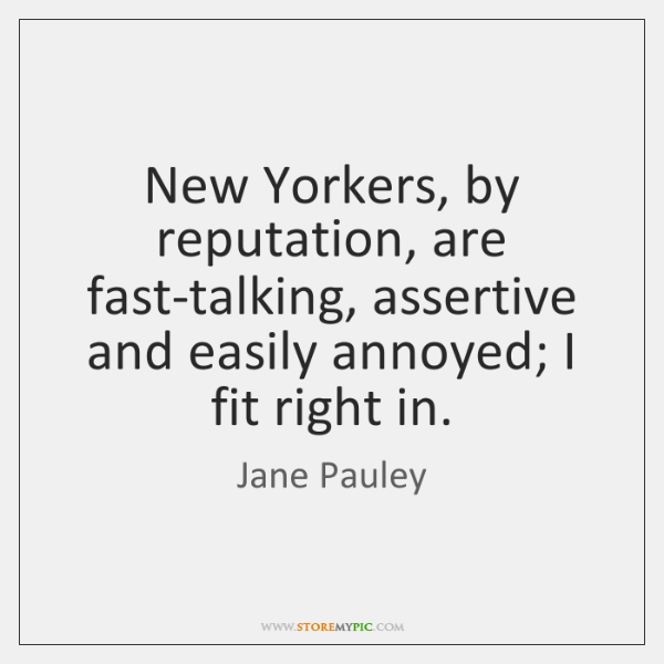 New Yorkers, by reputation, are fast-talking, assertive and easily annoyed; I fit ...
