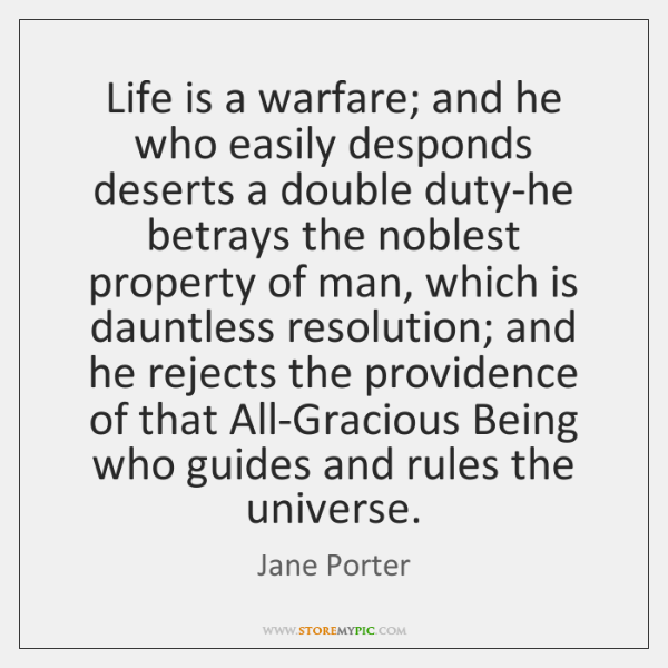 Life is a warfare; and he who easily desponds deserts a double ...