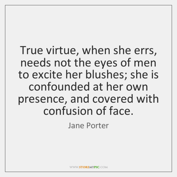True virtue, when she errs, needs not the eyes of men to ...