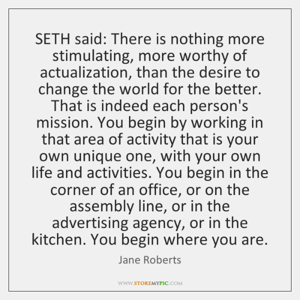 SETH said: There is nothing more stimulating, more worthy of actualization, than ...