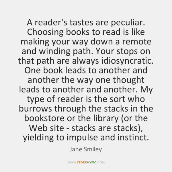 A reader's tastes are peculiar. Choosing books to read is like making ...