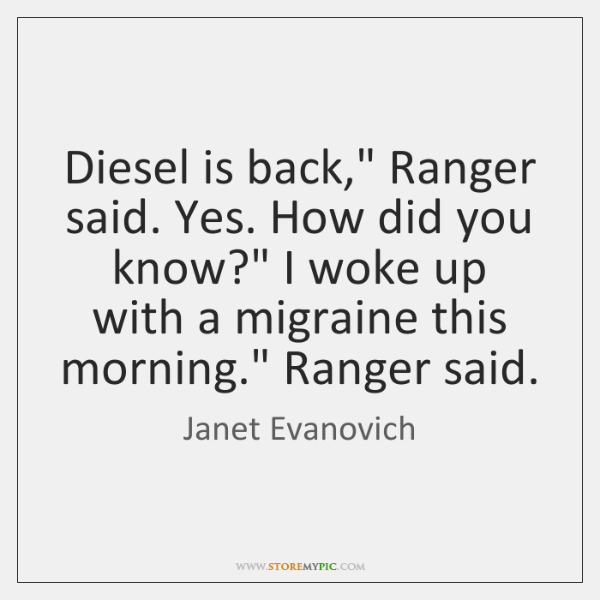 "Diesel is back,"" Ranger said. Yes. How did you know?"" I woke ..."
