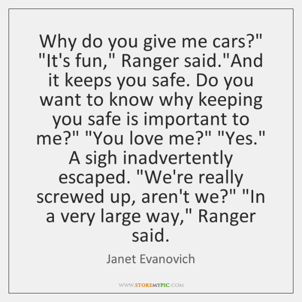 """Why do you give me cars?"""" """"It's fun,"""" Ranger said.""""And it ..."""