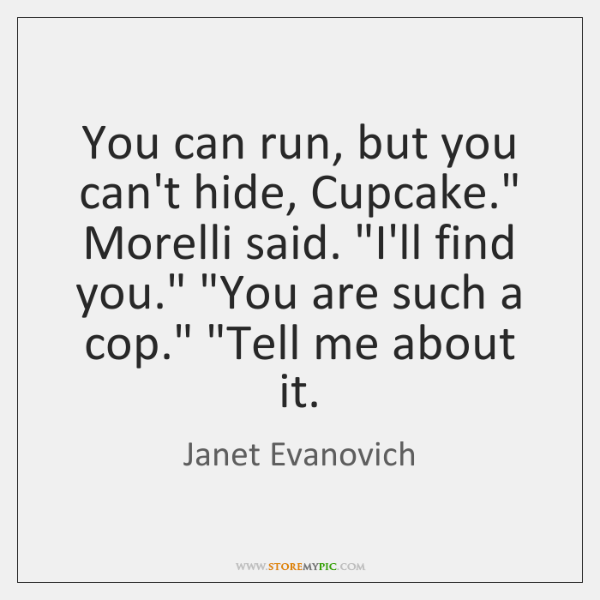 """You can run, but you can't hide, Cupcake."""" Morelli said. """"I'll find ..."""