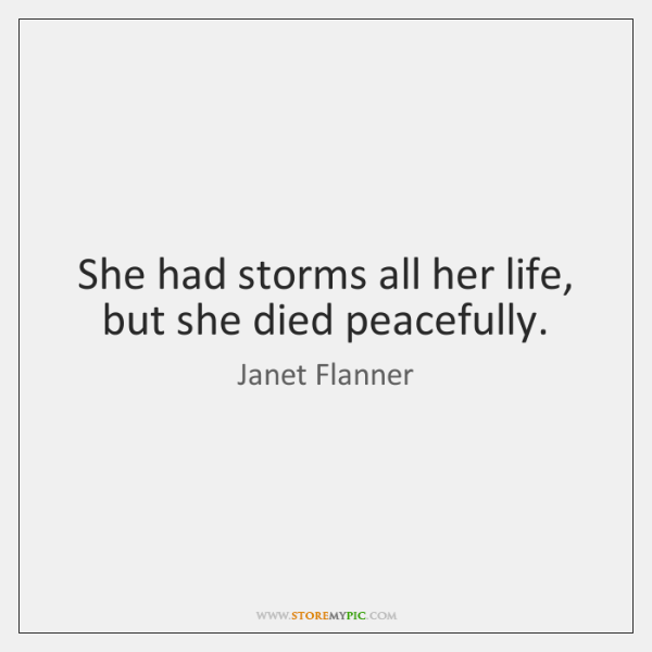 She had storms all her life, but she died peacefully.