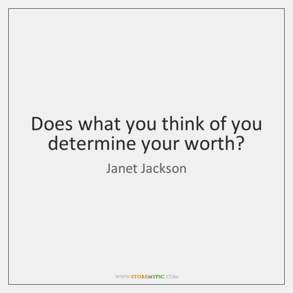 Does what you think of you determine your worth?