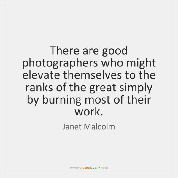 There are good photographers who might elevate themselves to the ranks of ...