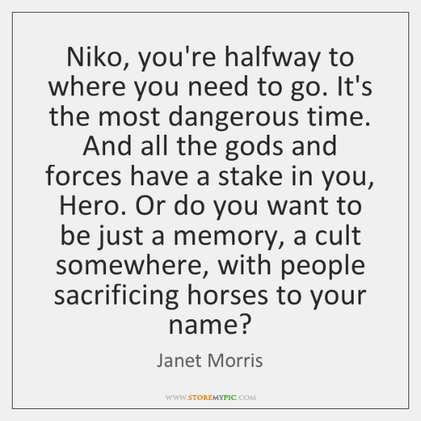 Niko, you're halfway to where you need to go. It's the most ...