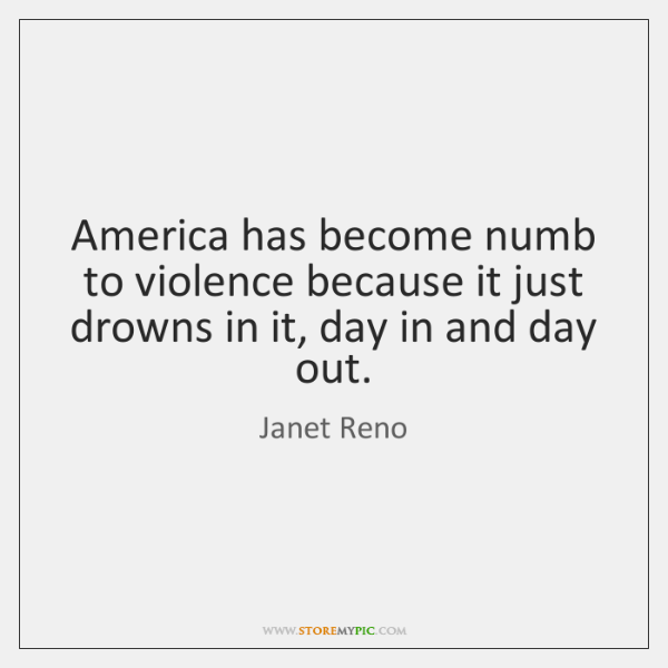 America has become numb to violence because it just drowns in it, ...