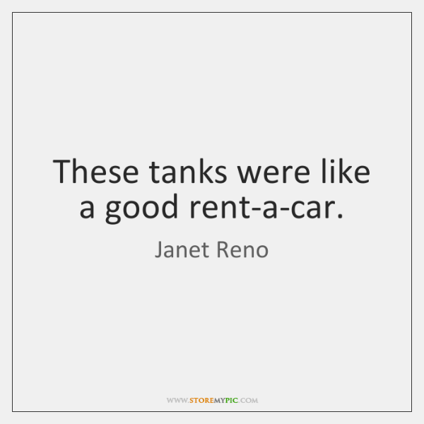 These tanks were like a good rent-a-car.