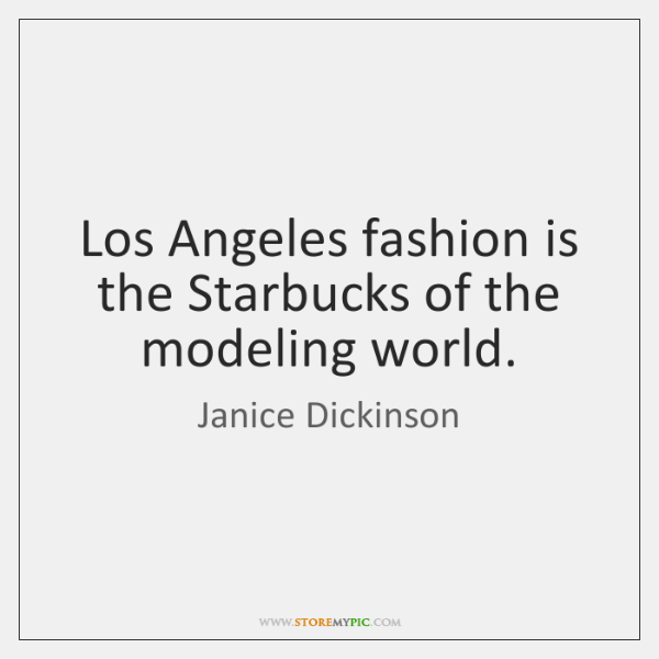 Los Angeles fashion is the Starbucks of the modeling world.