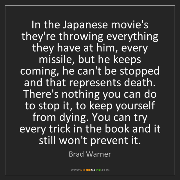 Brad Warner: In the Japanese movie's they're throwing everything they...