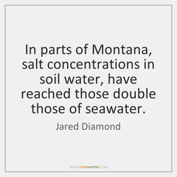 In parts of Montana, salt concentrations in soil water, have reached those ...