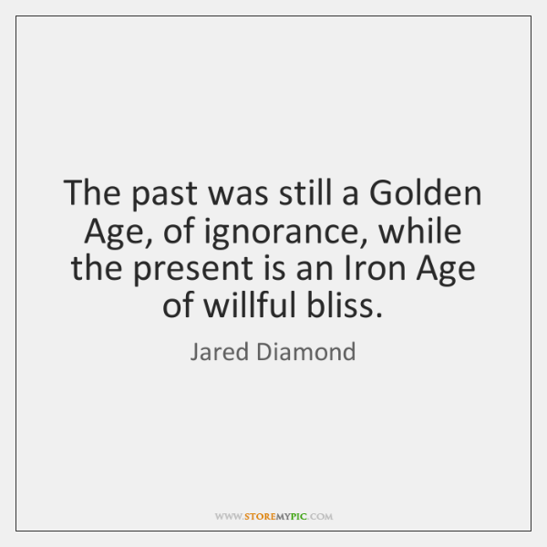 The past was still a Golden Age, of ignorance, while the present ...