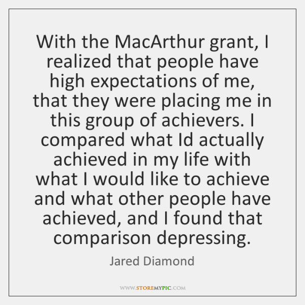 With the MacArthur grant, I realized that people have high expectations of ...