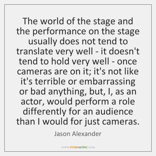 The world of the stage and the performance on the stage usually ...