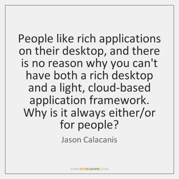 People like rich applications on their desktop, and there is no reason ...