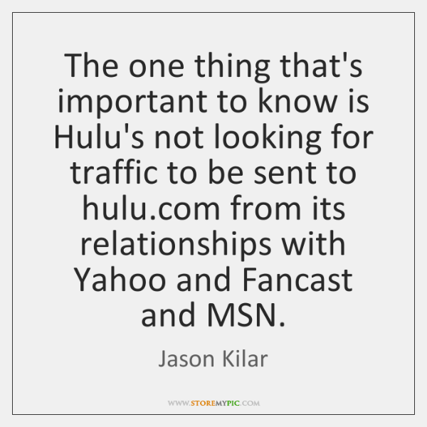 The one thing that's important to know is Hulu's not looking for ...