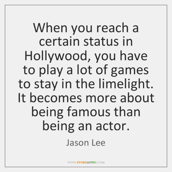 When you reach a certain status in Hollywood, you have to play ...