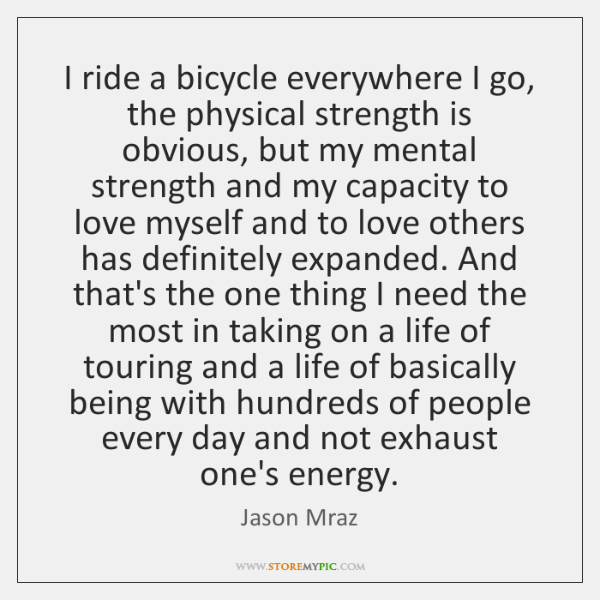 I ride a bicycle everywhere I go, the physical strength is obvious, ...