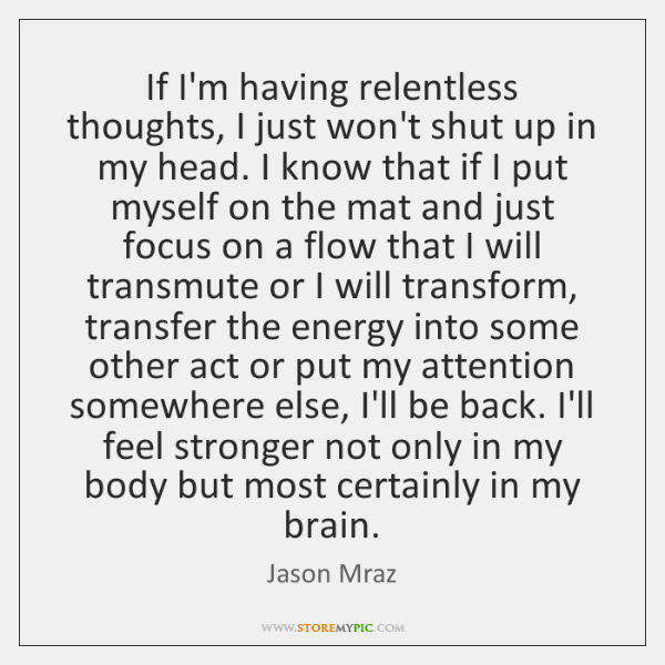 If I'm having relentless thoughts, I just won't shut up in my ...