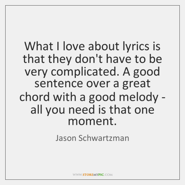 What I love about lyrics is that they don't have to be ...