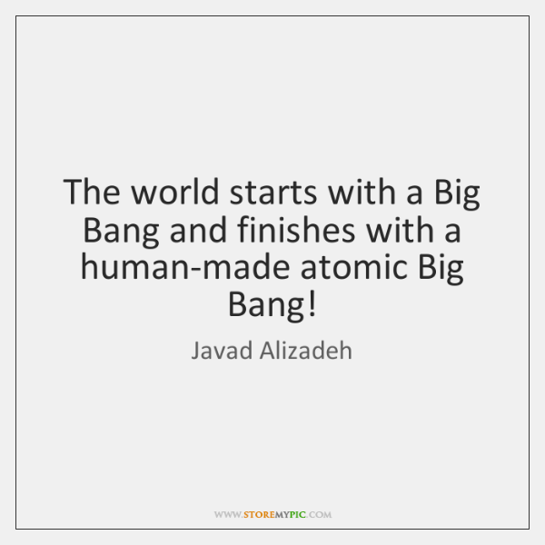 The world starts with a Big Bang and finishes with a human-made ...