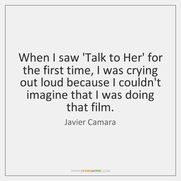 When I saw 'Talk to Her' for the first time, I was ...