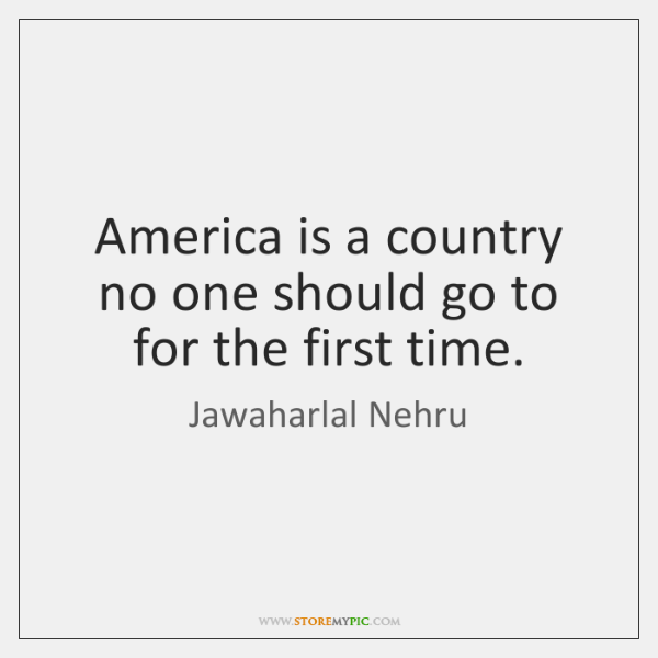 America is a country no one should go to for the first ...