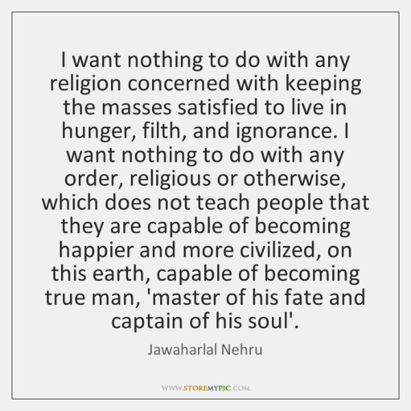 I want nothing to do with any religion concerned with keeping the ...
