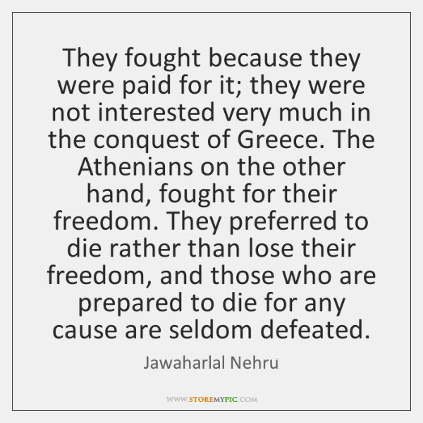 They fought because they were paid for it; they were not interested ...