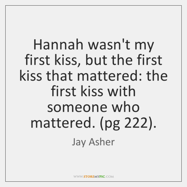 Hannah wasn't my first kiss, but the first kiss that mattered: the ...