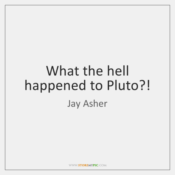 What the hell happened to Pluto?!