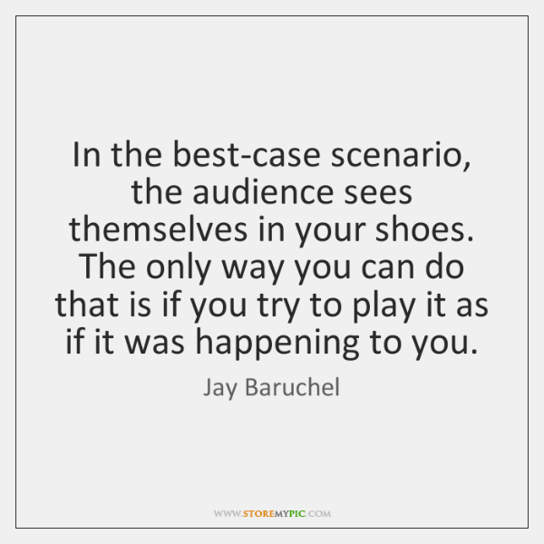 In the best-case scenario, the audience sees themselves in your shoes. The ...
