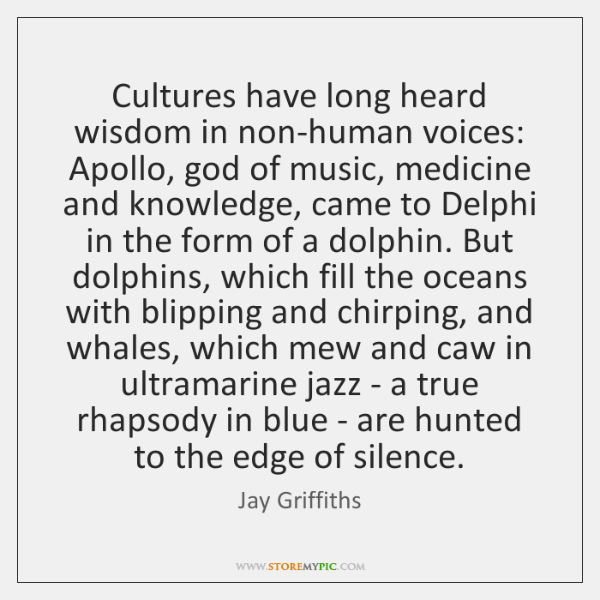 Cultures have long heard wisdom in non-human voices: Apollo, god of music, ...