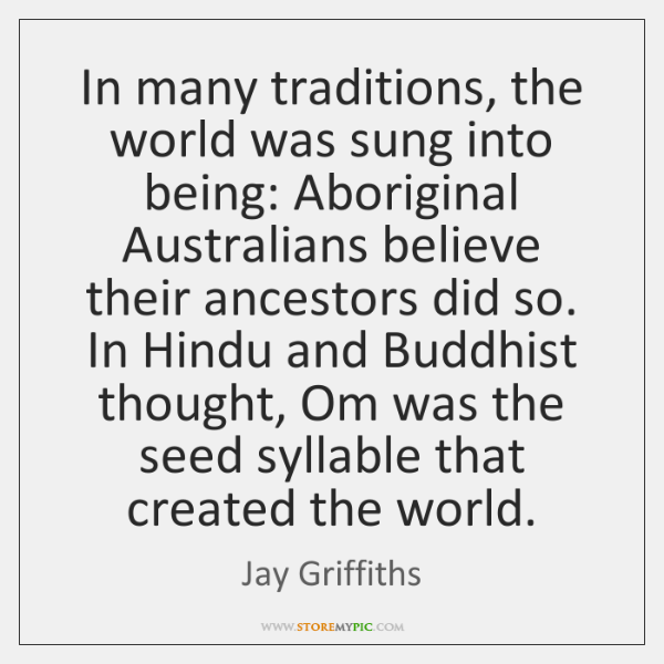 In many traditions, the world was sung into being: Aboriginal Australians believe ...