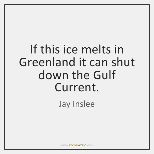 If this ice melts in Greenland it can shut down the Gulf ...