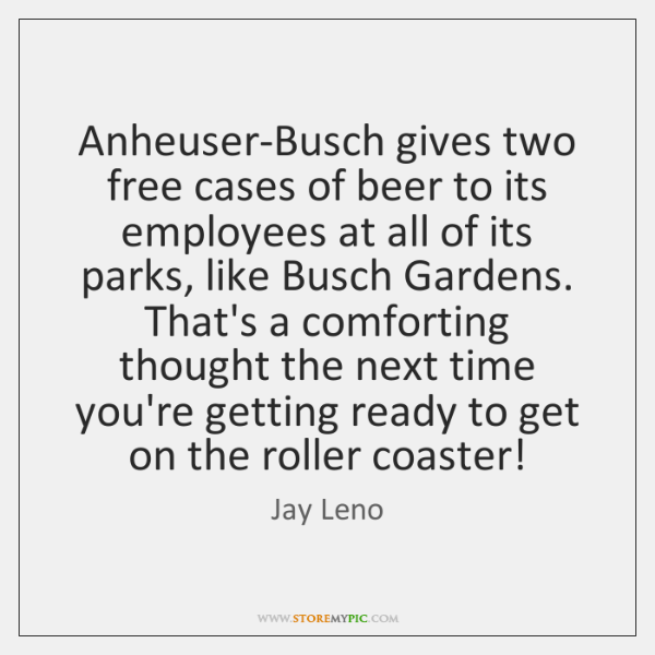 Anheuser-Busch gives two free cases of beer to its employees at all ...