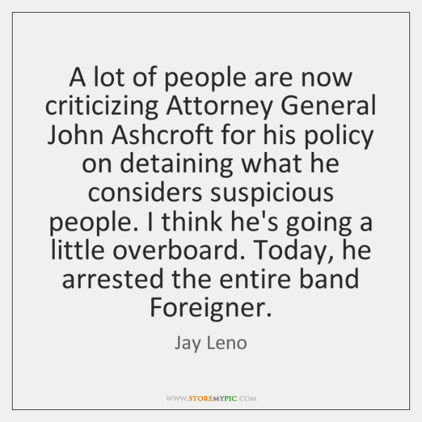 A lot of people are now criticizing Attorney General John Ashcroft for ...