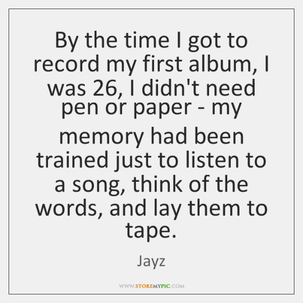 By the time I got to record my first album, I was 26, ...