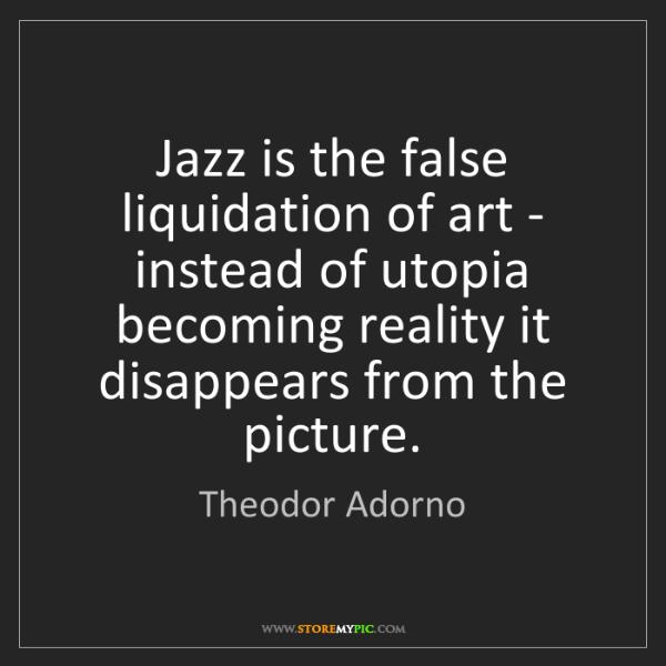 Theodor Adorno: Jazz is the false liquidation of art - instead of utopia...