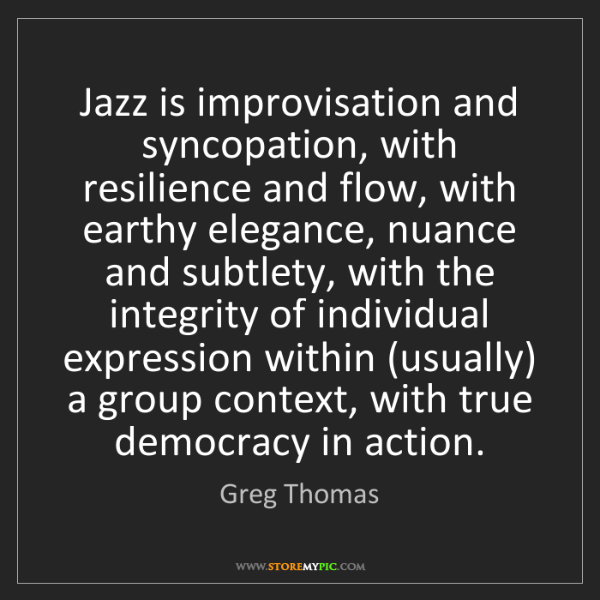 Greg Thomas: Jazz is improvisation and syncopation, with resilience...
