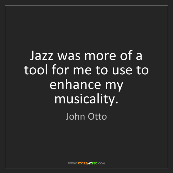 John Otto: Jazz was more of a tool for me to use to enhance my musicality.
