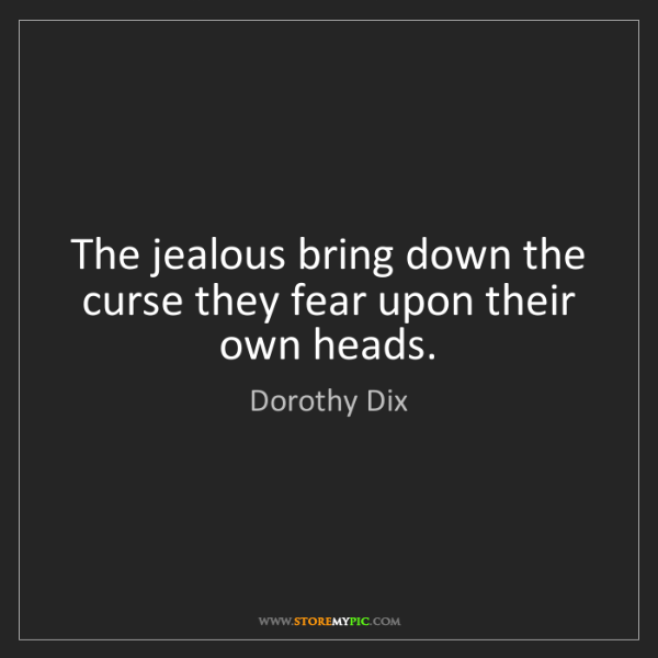 Dorothy Dix: The jealous bring down the curse they fear upon their...