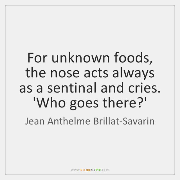 For unknown foods, the nose acts always as a sentinal and cries. ...